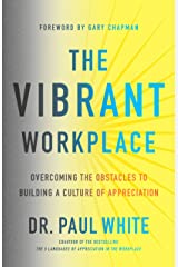 The Vibrant Workplace: Overcoming the Obstacles to Building a Culture of Appreciation Kindle Edition