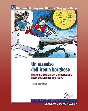 Carlo Bisi - Un maestro dellironia borghese (iFumetti Imperdibili - Saggistica): Carlo Bisi, fumettista e illustratore nella cultura del suo tempo, marzo 2011
