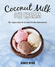 表紙: Coconut Milk Ice Cream: 80+ Vegan & Grain-free Recipes (English Edition) | Aimee Ryan