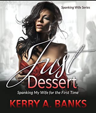 Just Desserts: Spanking My Wife for the First Time (Spanking Wife Series)