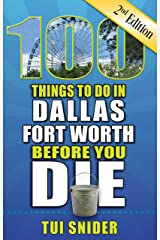 100 Things to Do in Dallas-Fort Worth Before You Die, Second Edition Kindle Edition