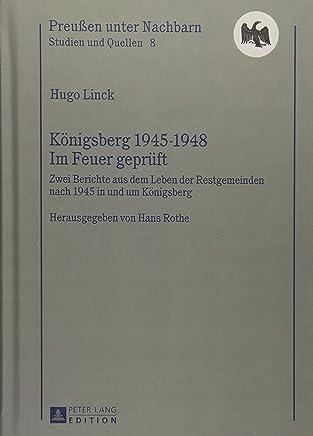 Königsberg 1945-1948 Im Feuer Geprüft: Zwei Berichte aus dem Leben der Restgemeinden nach 1945 in und Um Königsberg