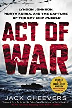 Act of War: Lyndon Johnson, North Korea, and the Capture of the Spy Ship Pueblo