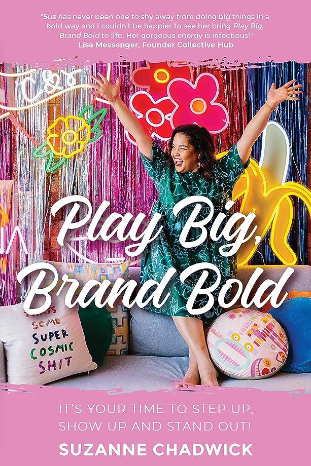 部分利点希望に満ちたPlay Big, Brand Bold: It's Your Time to Step Up, Show Up and Stand Out! (English Edition)