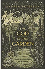 The God of the Garden: Thoughts on Creation, Culture, and the Kingdom Kindle Edition