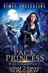 Pack Princess: A Fantastical Werewolf Adventure (Wolf Rampant Book 2) Kindle Edition