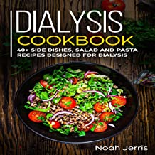 Dialysis Cookbook: 40+ Side Dishes, Salad, and Pasta Recipes Designed for Dialysis