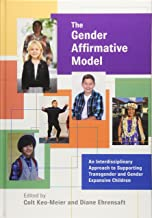 The Gender Affirmative Model: An Interdisciplinary Approach to Supporting Transgender and Gender Expansive Children (Perspectives on Sexual Orientation and Diversity)