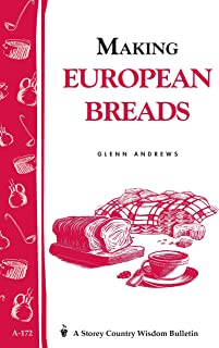 Making European Breads: Storey's Country Wisdom Bulletin A-172 (Storey Country Wisdom Bulletin, A-172)