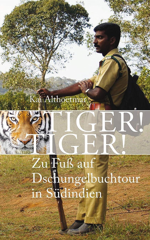 請うスティックお父さんTiger! Tiger!: Zu Fu? auf Dschungelbuchtour in Südindien (German Edition)