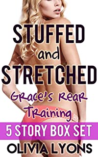 Stuffed and Stretched: Grace's Rear Training (Five Story Box Set)