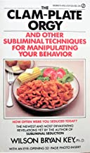 The Clam Plate Orgy and Other Subliminals the Media Use to Manipulate Your Behavior
