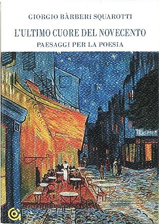 Lultimo cuore del Novecento: Paesaggi per la poesia (i Classici / Saggistica Vol. 4)