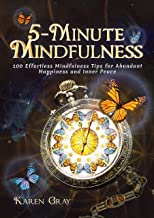 5-Minute Mindfulness: 100 Effortless Mindfulness Tips for Abundant Happiness and Inner Peace (Mindfulness for beginners Book 1)