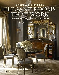 Elegant Rooms That Work: Fantasy and Function in Interior Design