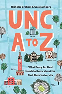 UNC A to Z: What Every Tar Heel Needs to Know about the First State University