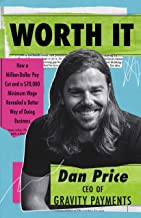 Worth It: How a Million-Dollar Pay Cut and a $70,000 Minimum Wage Revealed a Better Way of Doing Business