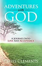 Adventures With God: A Journey Into Love And Acceptance