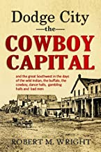 Dodge City, the Cowboy Capital, and the great Southwest in the days of the wild Indian, the buffalo, the cowboy, dance halls, gambling halls and bad men (1913)