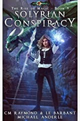 Solyrian Conspiracy: Age Of Magic (The Rise of Magic Book 9) Kindle Edition