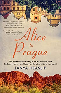 Alice to Prague: The charming true story of an outback girl who finds adventure – and love – on the other side of the worl...