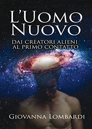 Luomo nuovo: Dai creatori alieni al primo contatto