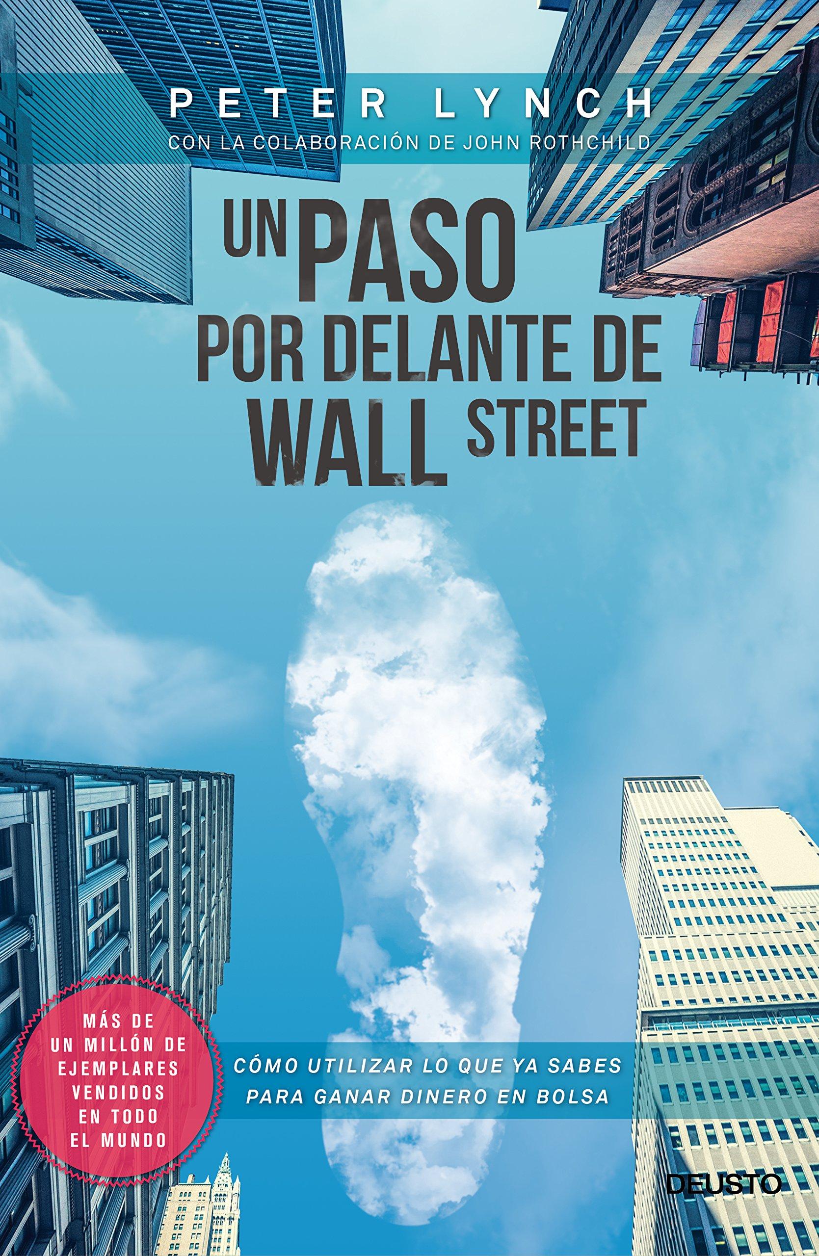 Un paso por delante de Wall Street: Cómo utilizar lo que ya sabes para ganar dinero en bolsa (Spanish Edition)