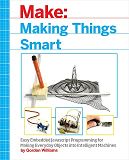 Making Things Smart: Easy Embedded JavaScript Programming for Making Everyday Objects into Intelligent Machines