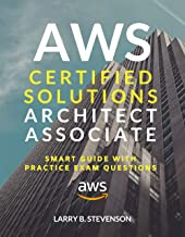 AWS Certified Solutions Architect Associate: AWS Smart Guide With Practice Exam Questions & Answers Clear Explained [Amazon Web Services 2020]. (AWS Series Book 1)