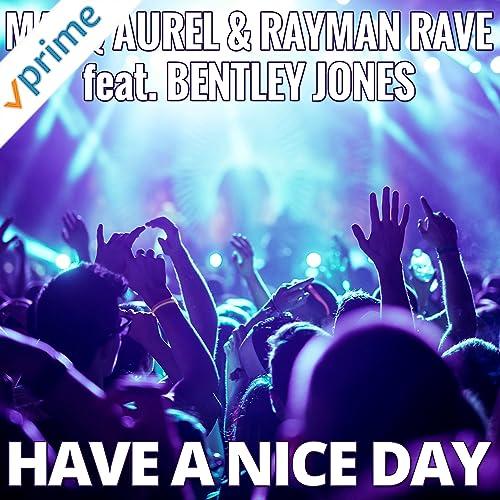 Marq Aurel & Rayman Rave feat. Bentley Jones - Have A Nice Day