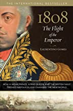 1808: The Flight of the Emperor: How A Weak Prince, A Mad Queen, And The British Navy Tricked Napoleon And Changed The New...