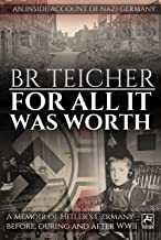 For All It Was Worth: A Memoir of Hitler's Germany - Before, During and After WWII (20th Century Memoirs Book 1)