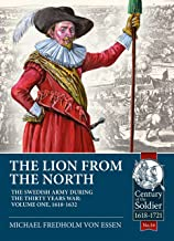 The Lion from the North: Volume 1 the Swedish Army of Gustavus Adolphus, 1618-1632
