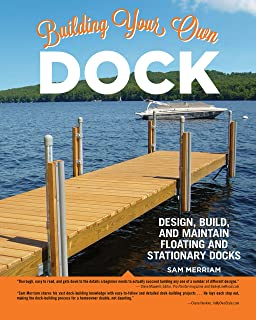 Building Your Own Dock: Design, Build, and Maintain Floating and Stationary Docks (Creative Homeowner) Essential Guide to a Sound, Functional Dock with Detailed Plans, Expert Tips, Advice, and Insight