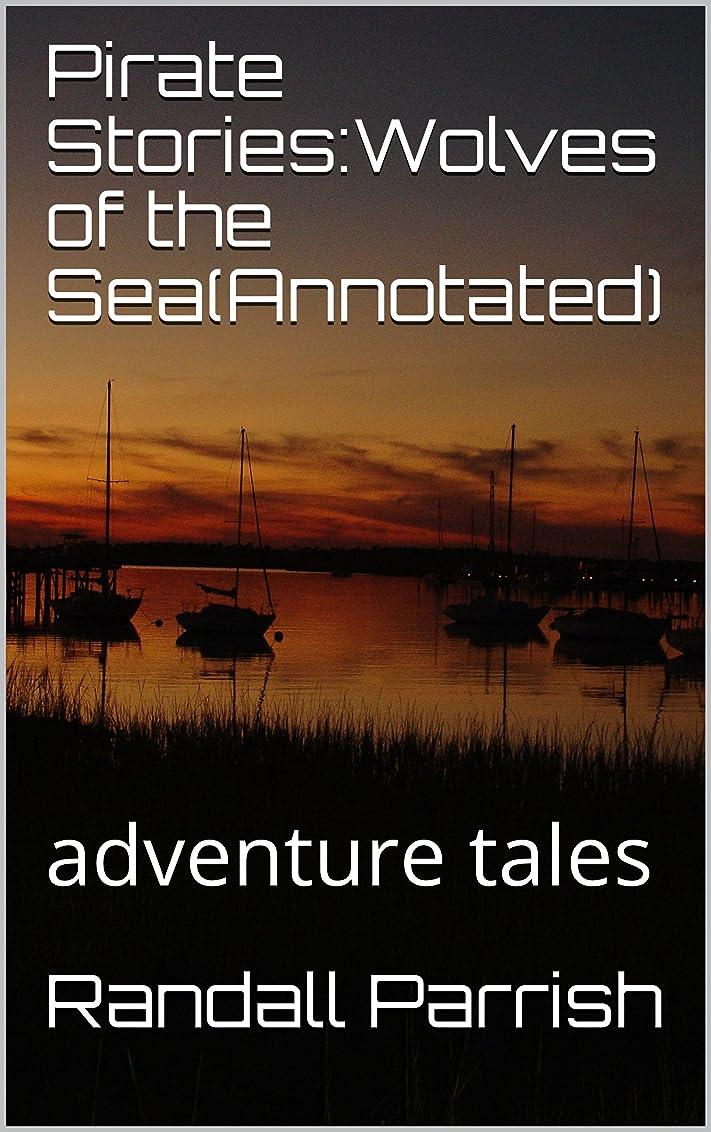 リーフレット送る糞Pirate Stories:Wolves of the Sea(Annotated): adventure tales (English Edition)