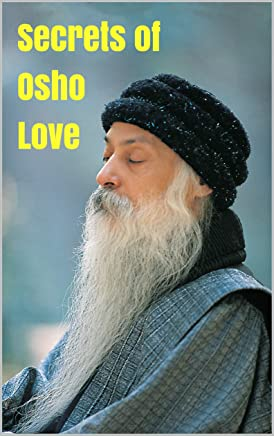 Secrets of Osho Love: Discover Eastern Esoteric Love (Thanks to David Sheff, Chip Gaines, Joanna Gaines, Mark Dagostin, Nic Sheff) (English Edition)