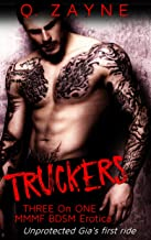 Truckers: Unprotected Gia's First Ride (Curvy & Alpha Menage Book 1)