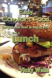 Easy Comfort Food (Vol 2) Lunch: forget the diet & enjoy life (Easy Comfort Food Series)