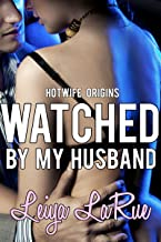 Watched By My Husband: Hotwife Origins (BMWW / Interracial, Cuckold Romance) (Hotwife Origins: Cuckold On The Prowl Book 1)