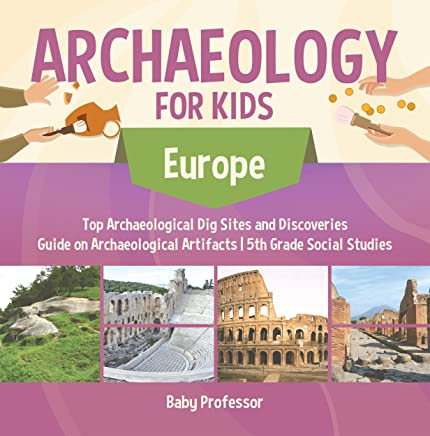 Archaeology for Kids - Europe - Top Archaeological Dig Sites and Discoveries | Guide on Archaeological Artifacts | 5th Grade Social Studies