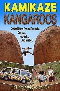 Kamikaze Kangaroos! A 20,000 Mile Road Trip Around Australia: A Comedy Memoir (Adventure Without End Book 3)