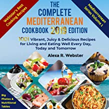 The Complete Mediterranean Cookbook 2019 Edition: 1001 Vibrant, Juicy and Delicious Recipes for Living and Eating Well Every Day, Today and Tomorrow