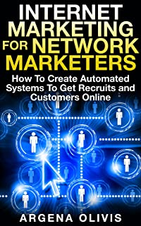Internet Marketing For Network Marketers: How To Create Automated Systems To Get Recruits and Customers Online (network marketing, mlm, direct sales, home based business)