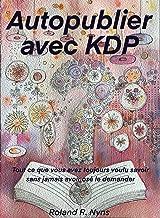 Livres Autopublier avec KDP: Tout ce que vous avez toujours voulu savoir sans jamais avoir osé le demander PDF