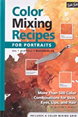 Color Mixing Recipes for Portraits: More than 500 Color Combinations for Skin, Eyes, Lips & Hair Spiral-bound
