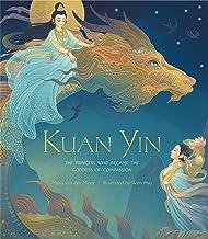 Kuan Yin: The Princess Who Became the Goddess of Compassion (English Edition)