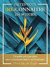 Faites-vous (re)connaître en 30 jours: Un guide pas à pas pour une communication authentique (French Edition)