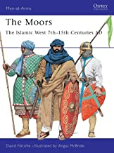 The Moors: The Islamic West 7th–15th Centuries AD (Men-at-Arms)