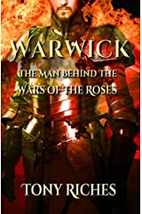 Warwick: The Man Behind The Wars of the Roses Kindle Edition