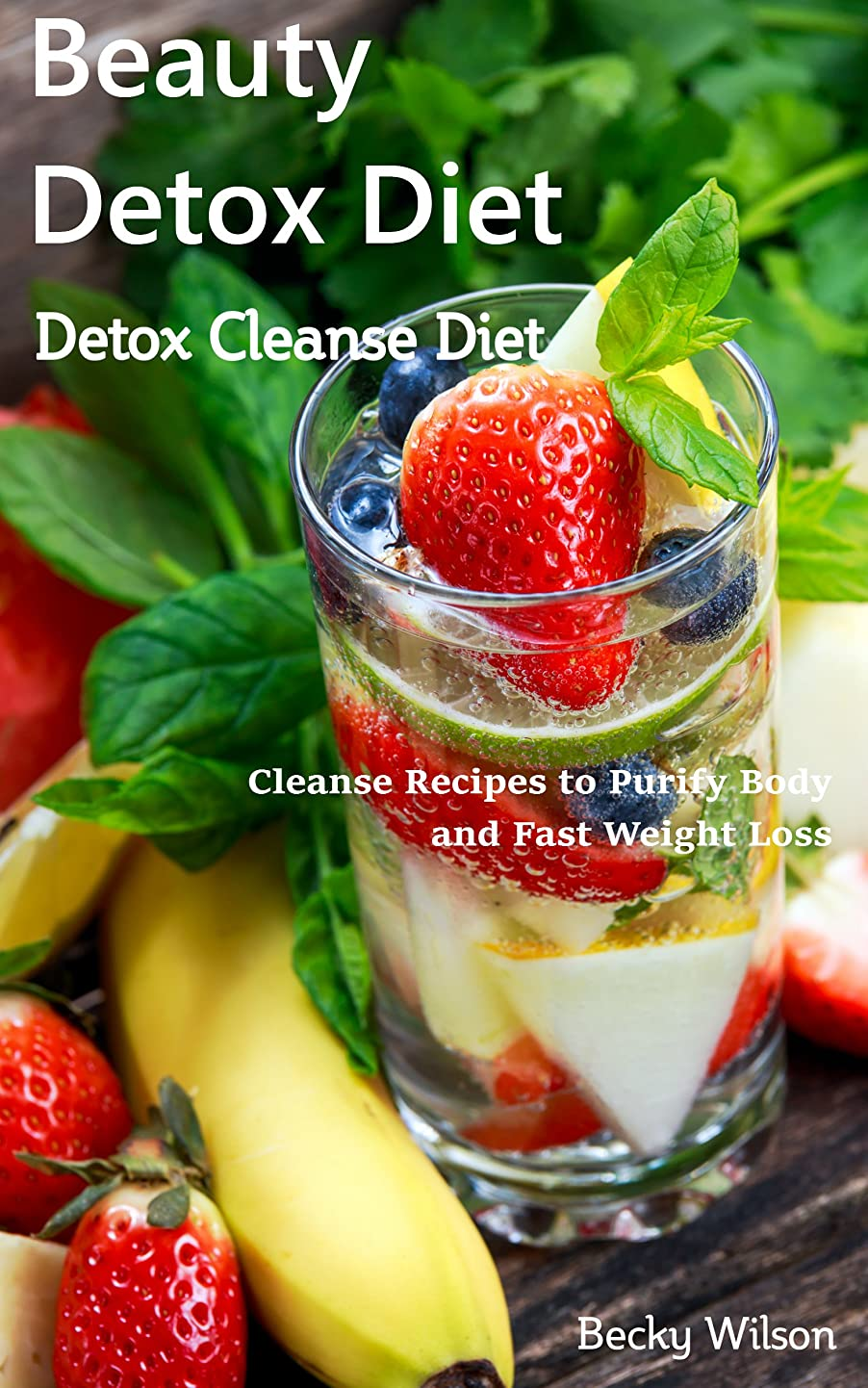 Beauty Detox Diet: Detox Cleanse Diet: Cleanse Recipes to Purify Body and Fast Weight Loss (English Edition)